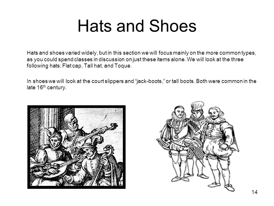 14 Hats and Shoes Hats and shoes varied widely, but in this section we will focus mainly on the more common types, as you could spend classes in discu