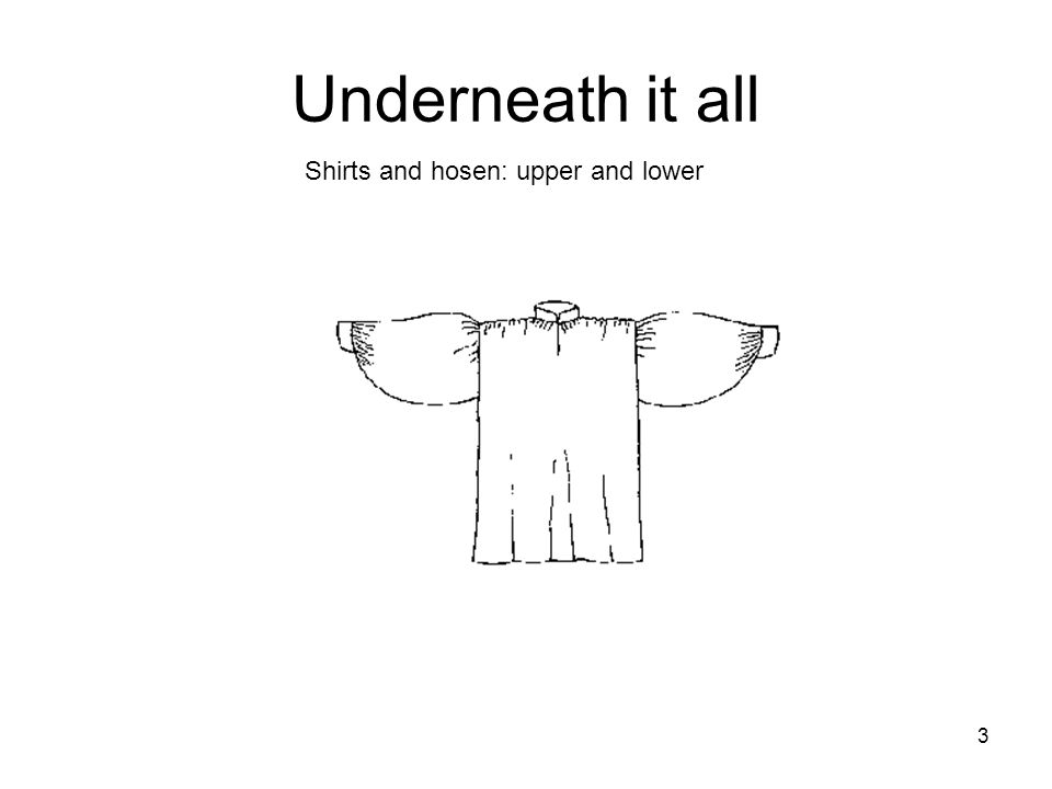 3 Underneath it all Shirts and hosen: upper and lower