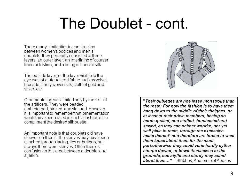 8 The Doublet - cont. There many similarities in construction between women's bodices and men's doublets: they generally consisted of three layers: an