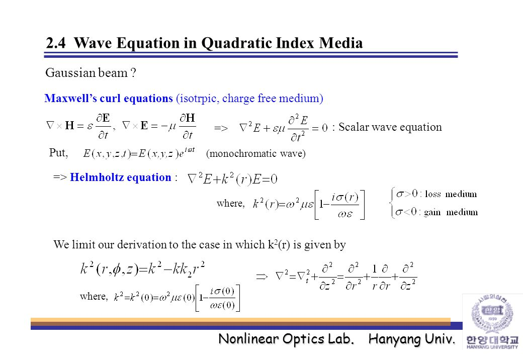 Nonlinear Optics Lab. Hanyang Univ. 2.4 Wave Equation in Quadratic Index Media Gaussian beam ? Maxwell's curl equations (isotrpic, charge free medium)