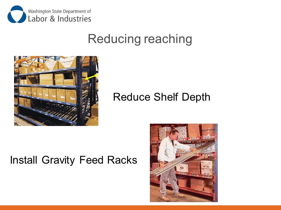 Reducing reaching Reduce Shelf Depth Install Gravity Feed Racks