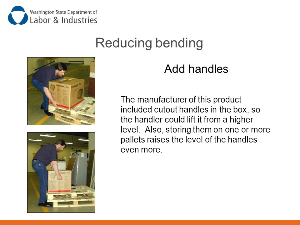 Reducing bending Add handles The manufacturer of this product included cutout handles in the box, so the handler could lift it from a higher level. Al