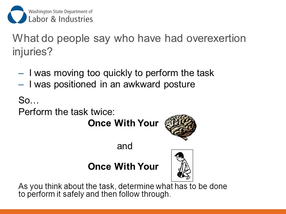 What do people say who have had overexertion injuries? – I was moving too quickly to perform the task – I was positioned in an awkward posture So… Per