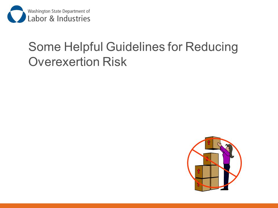 Some Helpful Guidelines for Reducing Overexertion Risk