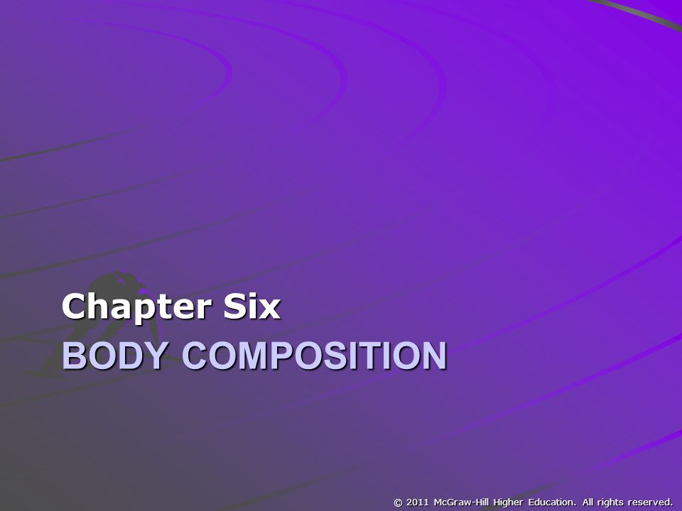 © 2011 McGraw-Hill Higher Education. All rights reserved. BODY COMPOSITION Chapter Six