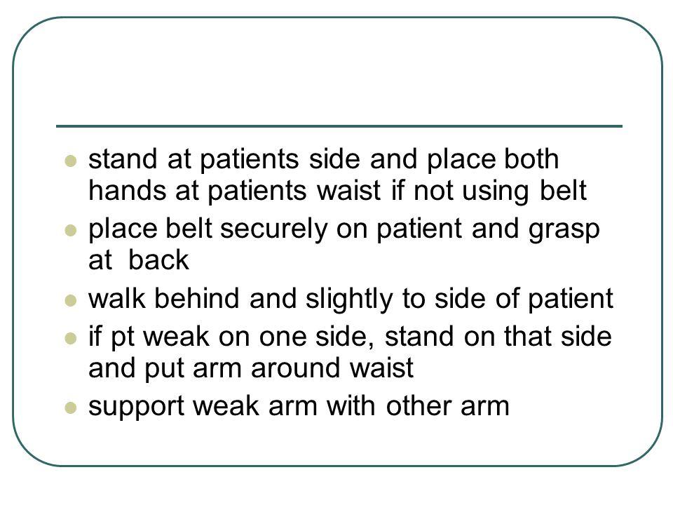 Ambulating with two nurses……..Two methods: 1.