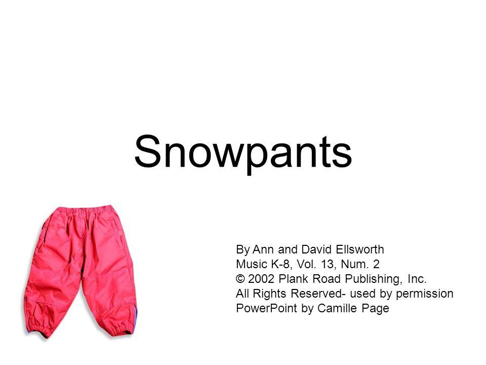 Snowpants By Ann and David Ellsworth Music K-8, Vol.