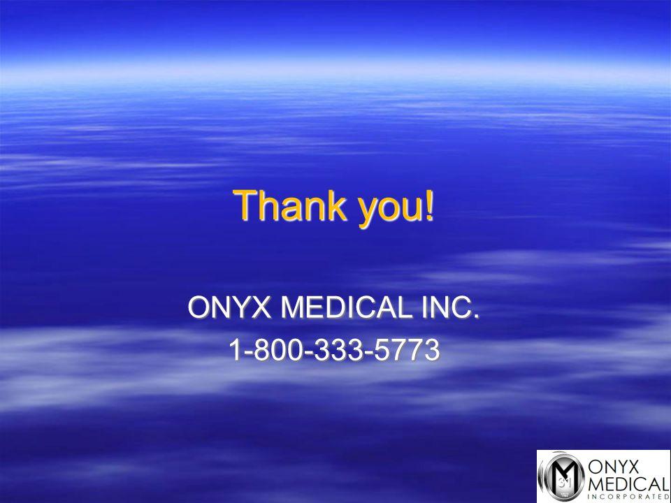 31 Thank you! ONYX MEDICAL INC. 1-800-333-5773