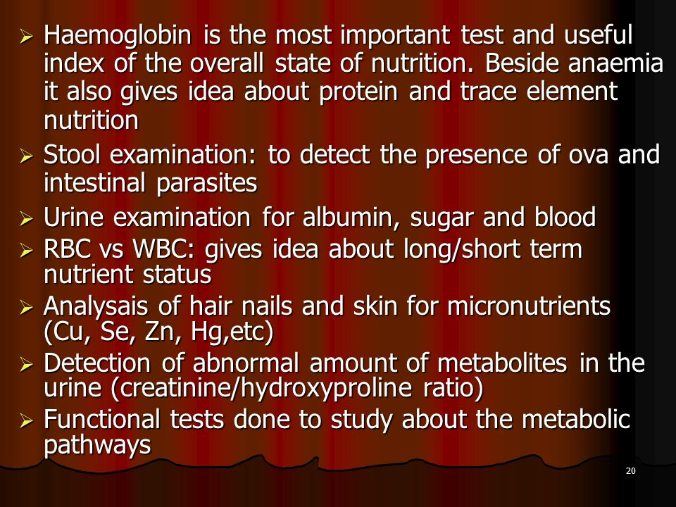 20  Haemoglobin is the most important test and useful index of the overall state of nutrition. Beside anaemia it also gives idea about protein and tr