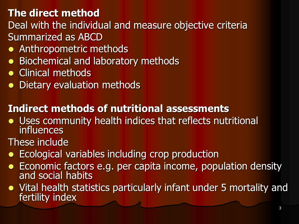 3 The direct method Deal with the individual and measure objective criteria Summarized as ABCD Anthropometric methods Anthropometric methods Biochemic