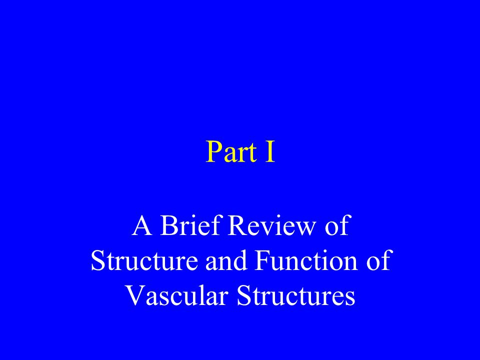 Part I A Brief Review of Structure and Function of Vascular Structures