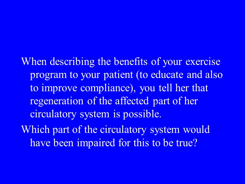 When describing the benefits of your exercise program to your patient (to educate and also to improve compliance), you tell her that regeneration of t