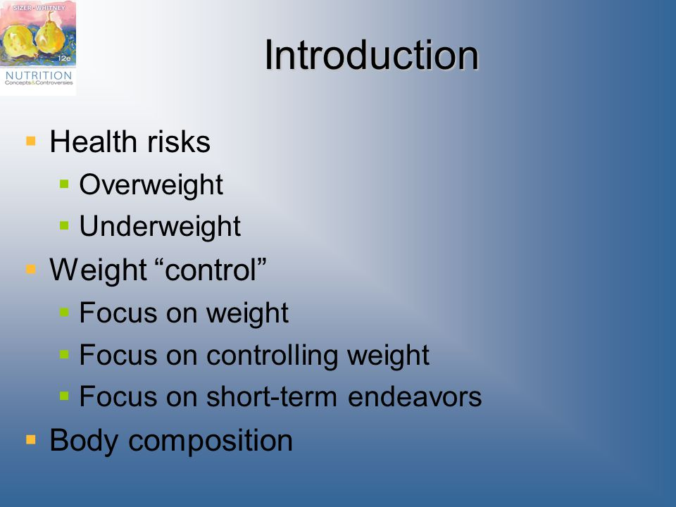 Introduction  Health risks  Overweight  Underweight  Weight control  Focus on weight  Focus on controlling weight  Focus on short-term endeavors  Body composition