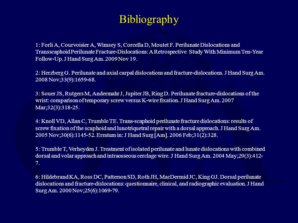 Bibliography 1: Forli A, Courvoisier A, Wimsey S, Corcella D, Moutet F. Perilunate Dislocations and Transscaphoid Perilunate Fracture-Dislocations: A