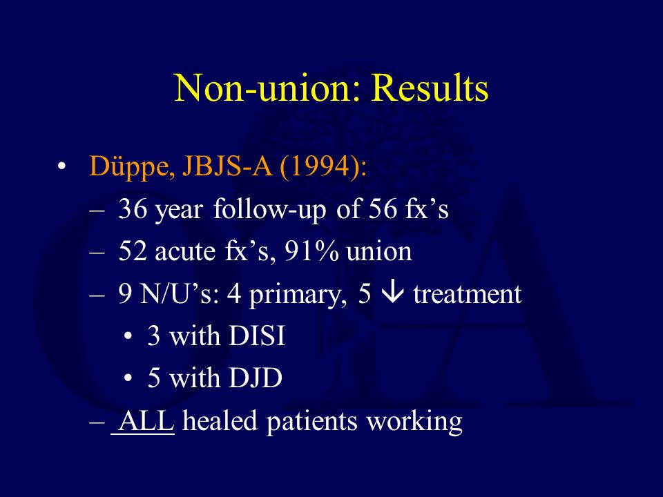 Non-union: Results Düppe, JBJS-A (1994): – 36 year follow-up of 56 fx's – 52 acute fx's, 91% union – 9 N/U's: 4 primary, 5  treatment 3 with DISI 5 w