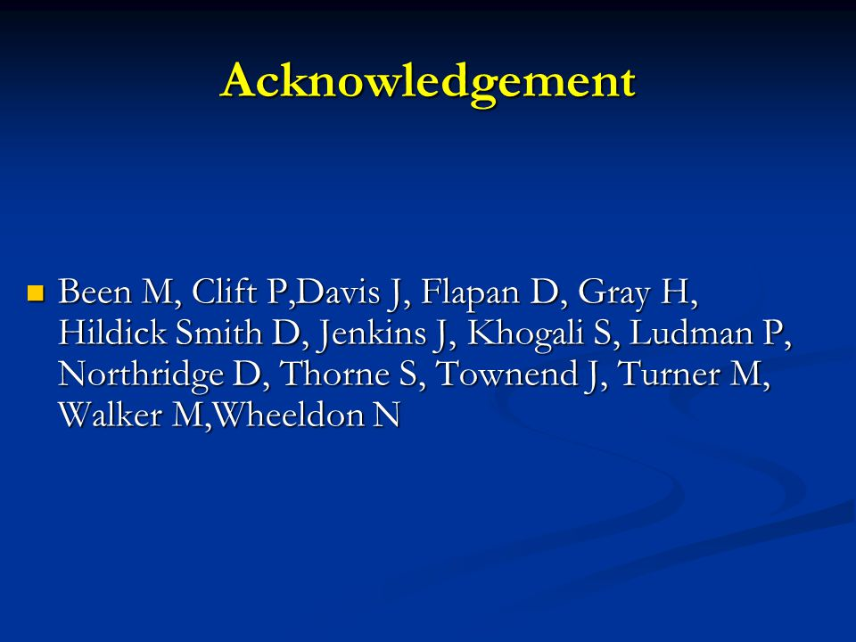 Acknowledgement Been M, Clift P,Davis J, Flapan D, Gray H, Hildick Smith D, Jenkins J, Khogali S, Ludman P, Northridge D, Thorne S, Townend J, Turner M, Walker M,Wheeldon N Been M, Clift P,Davis J, Flapan D, Gray H, Hildick Smith D, Jenkins J, Khogali S, Ludman P, Northridge D, Thorne S, Townend J, Turner M, Walker M,Wheeldon N