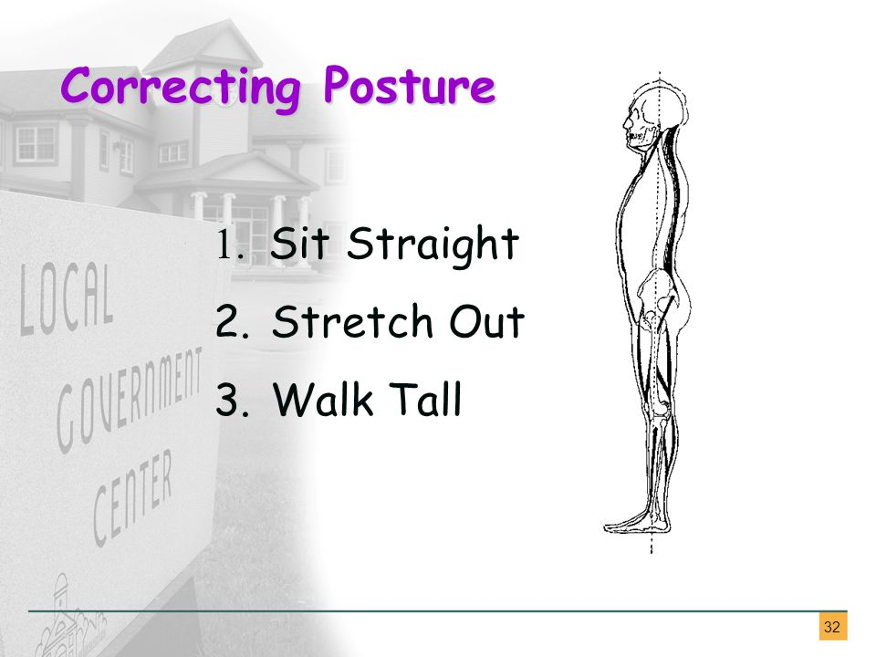 32 1. Sit Straight 2. Stretch Out 3. Walk Tall Correcting Posture