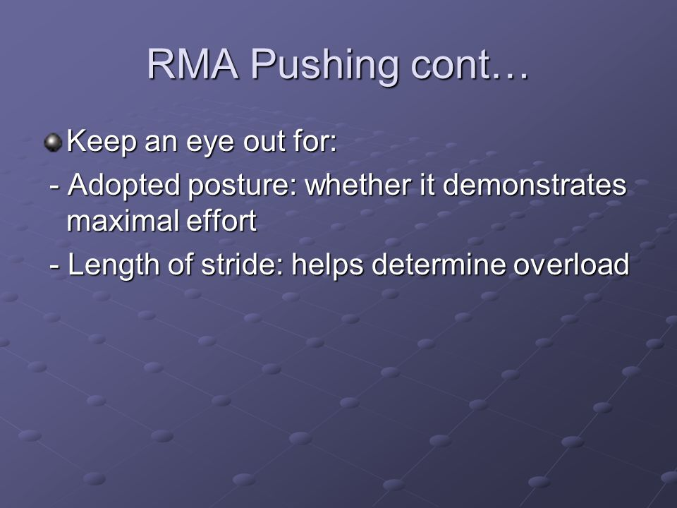 RMA Pushing cont… Keep an eye out for: - Adopted posture: whether it demonstrates maximal effort - Adopted posture: whether it demonstrates maximal ef