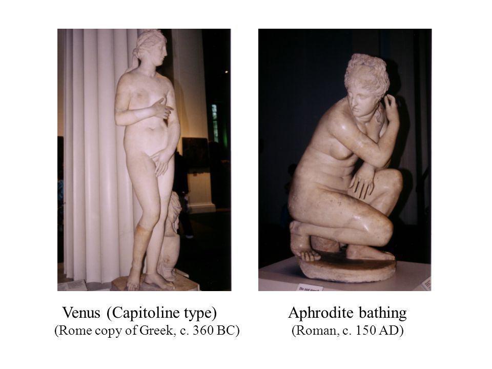 Venus (Capitoline type) (Rome copy of Greek, c. 360 BC) Aphrodite bathing (Roman, c. 150 AD)
