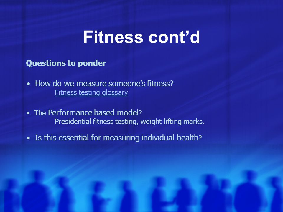 Fitness Fitness people come from an athletic model (team sports, coaches, PE teachers)