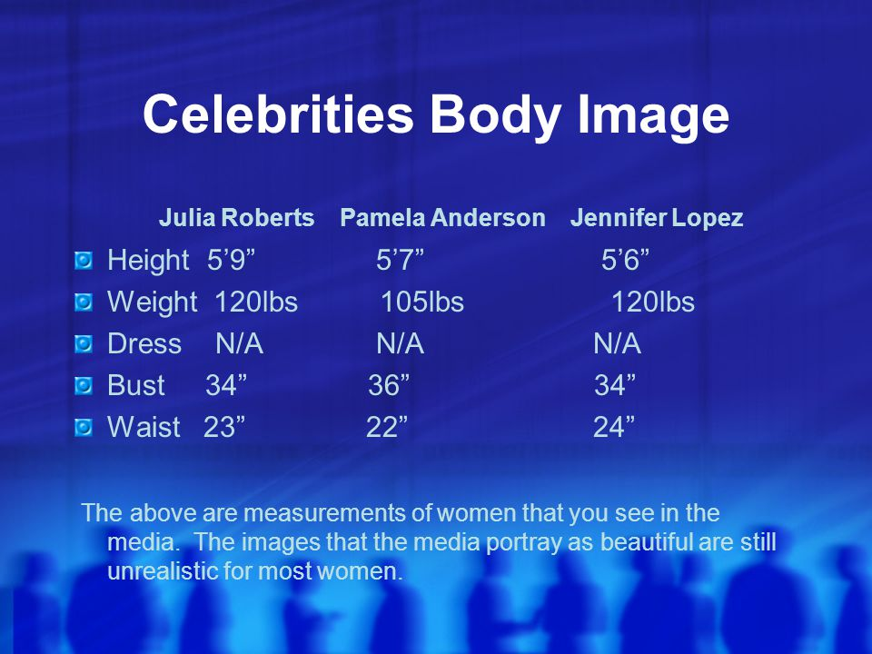 Body Image Average Woman Height 5'4 Weight 145lbs Dress 11-14 Bust 36-37 Waist 29-31 Barbie 6'0 101lbs 4 39 19 Store Mannequin 6'0 N/A 6 34 23 Below are measurements of your average adult female compared to Unrealistic body images.