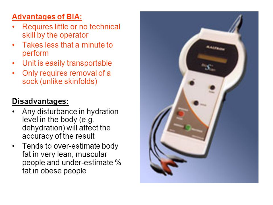 Advantages of BIA: Requires little or no technical skill by the operator Takes less that a minute to perform Unit is easily transportable Only require