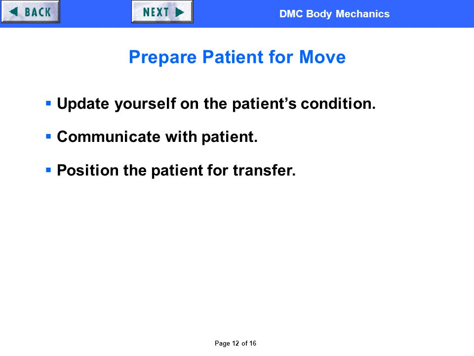 DMC Body Mechanics Page 12 of 16 Prepare Patient for Move  Update yourself on the patient's condition.