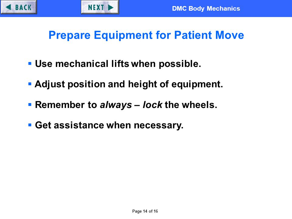 DMC Body Mechanics Page 14 of 16 Prepare Equipment for Patient Move  Use mechanical lifts when possible.