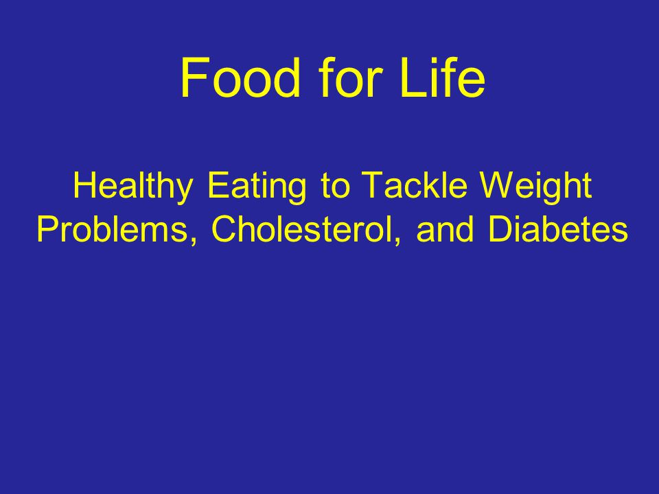 Food for Life Healthy Eating to Tackle Weight Problems, Cholesterol, and Diabetes