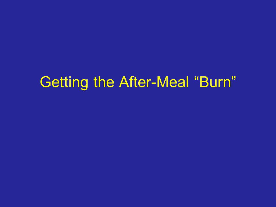 Getting the After-Meal Burn