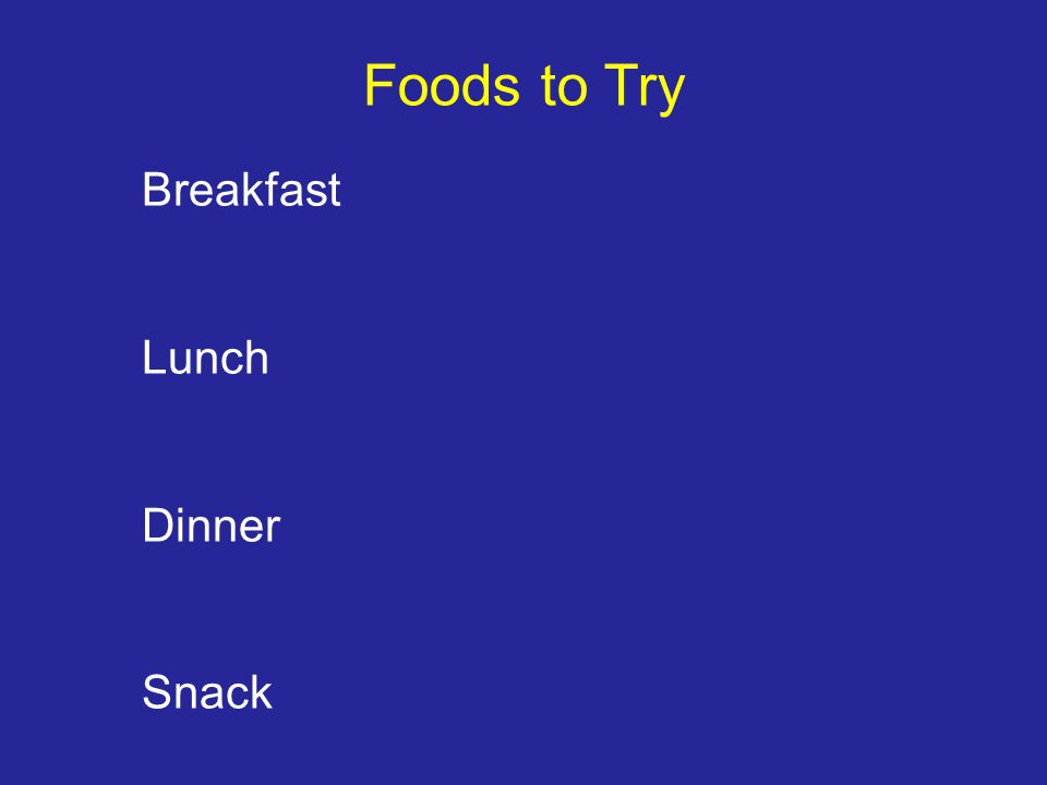 Breakfast Lunch Dinner Snack Foods to Try