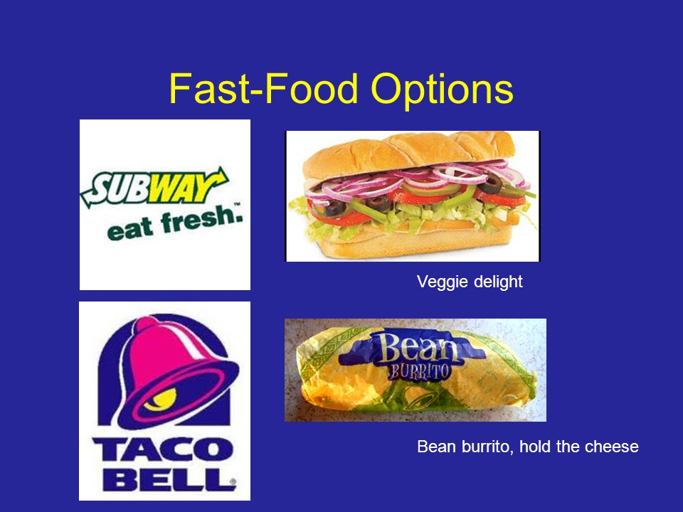 Fast-Food Options Veggie delight Bean burrito, hold the cheese