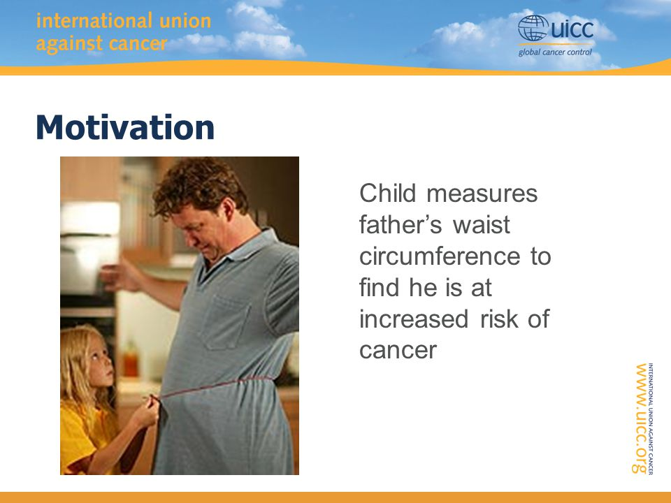 Motivation Child measures father's waist circumference to find he is at increased risk of cancer