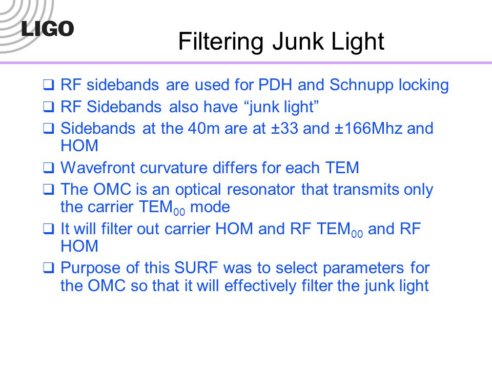 """Filtering Junk Light  RF sidebands are used for PDH and Schnupp locking  RF Sidebands also have """"junk light""""  Sidebands at the 40m are at ±33 and ±"""