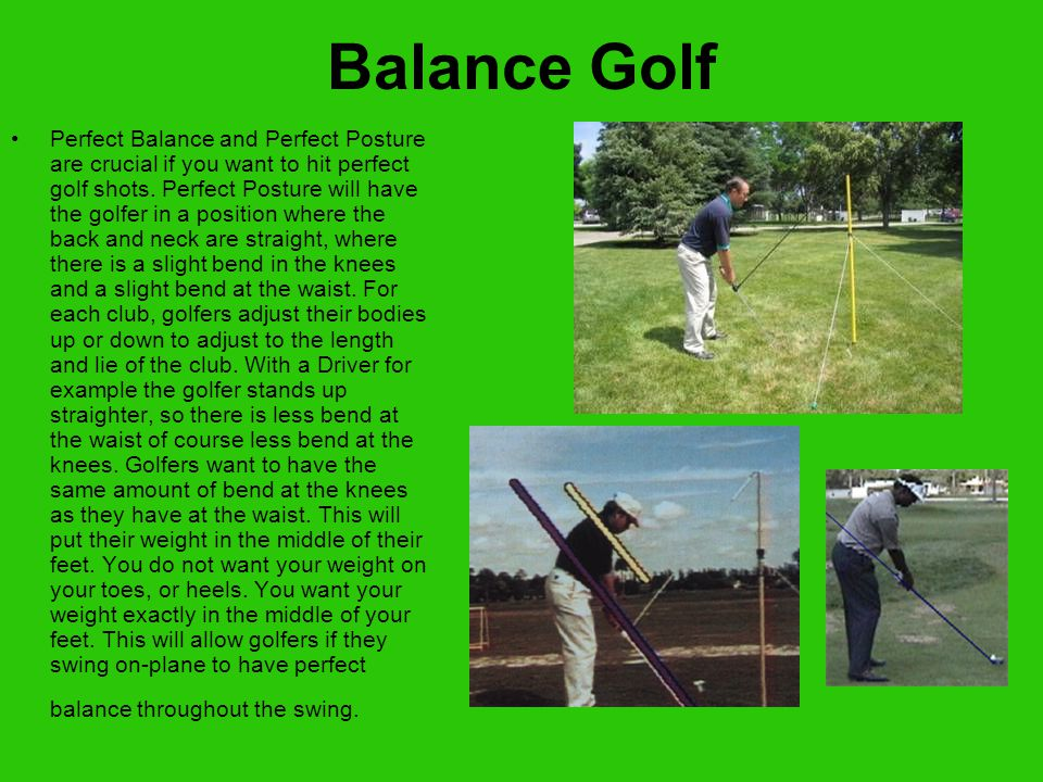 Balance Golf Perfect Balance and Perfect Posture are crucial if you want to hit perfect golf shots.