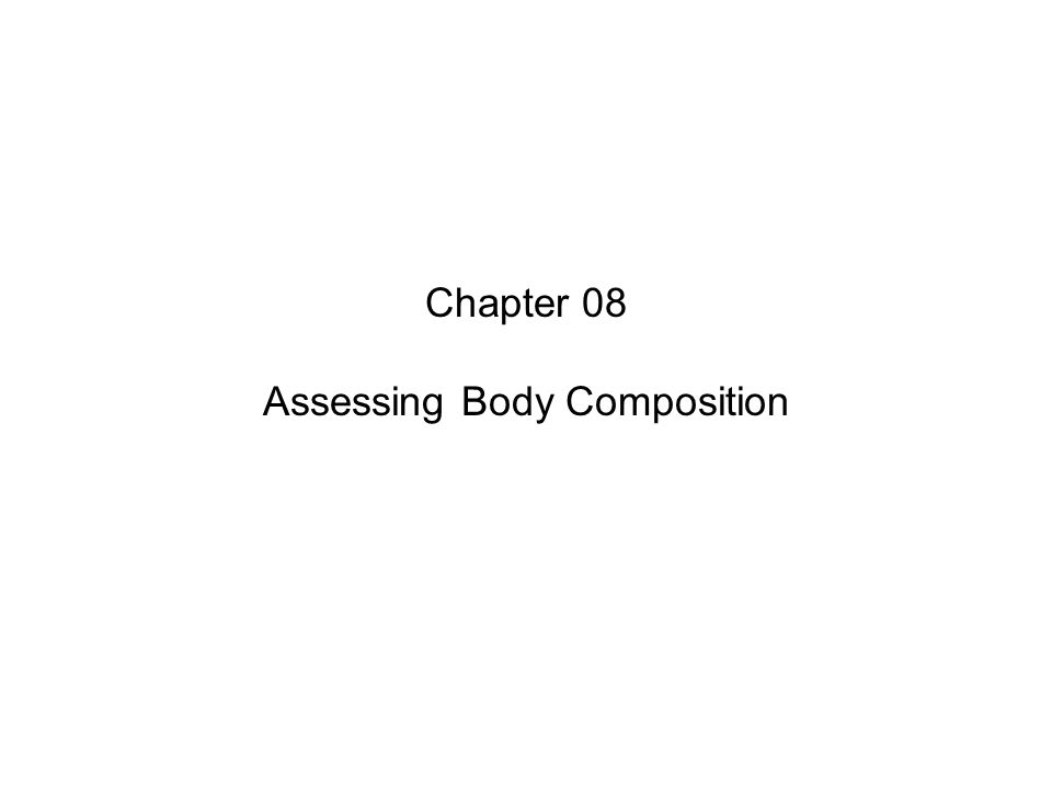 Chapter 08 Assessing Body Composition