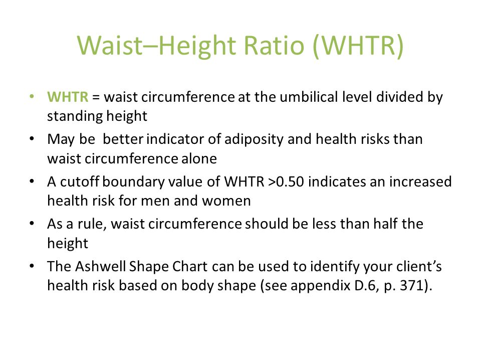 Waist–Height Ratio (WHTR) WHTR = waist circumference at the umbilical level divided by standing height May be better indicator of adiposity and health