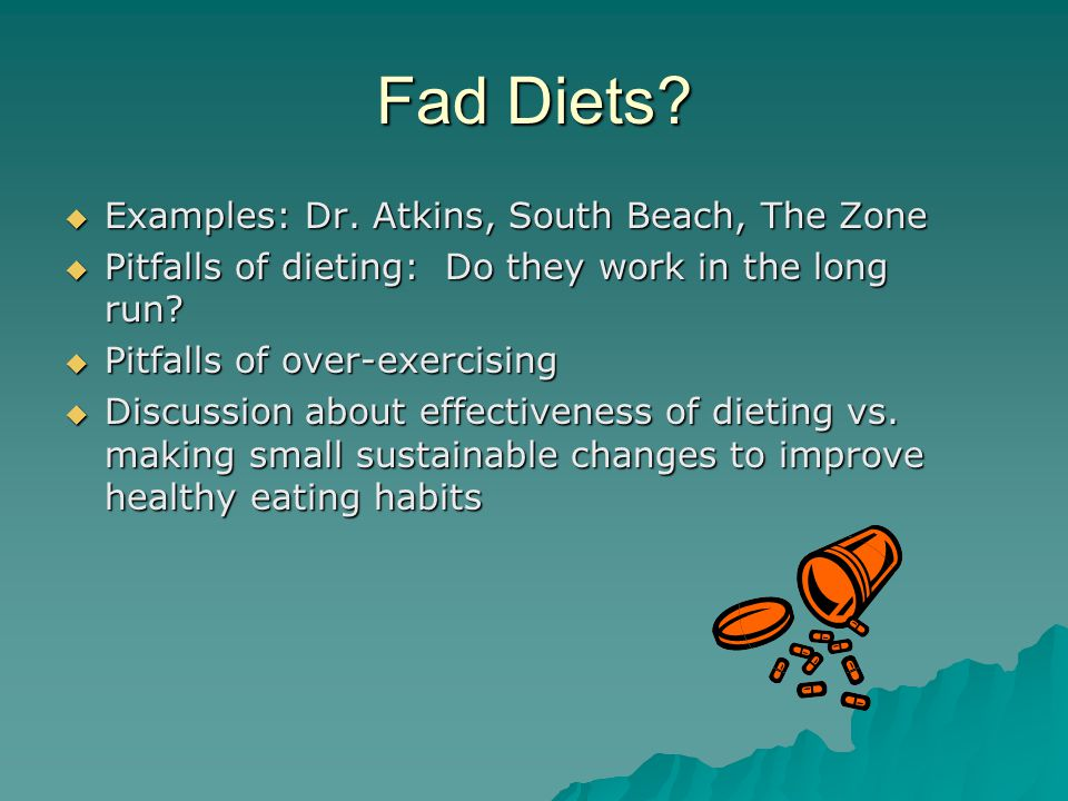 Fad Diets.  Examples: Dr.
