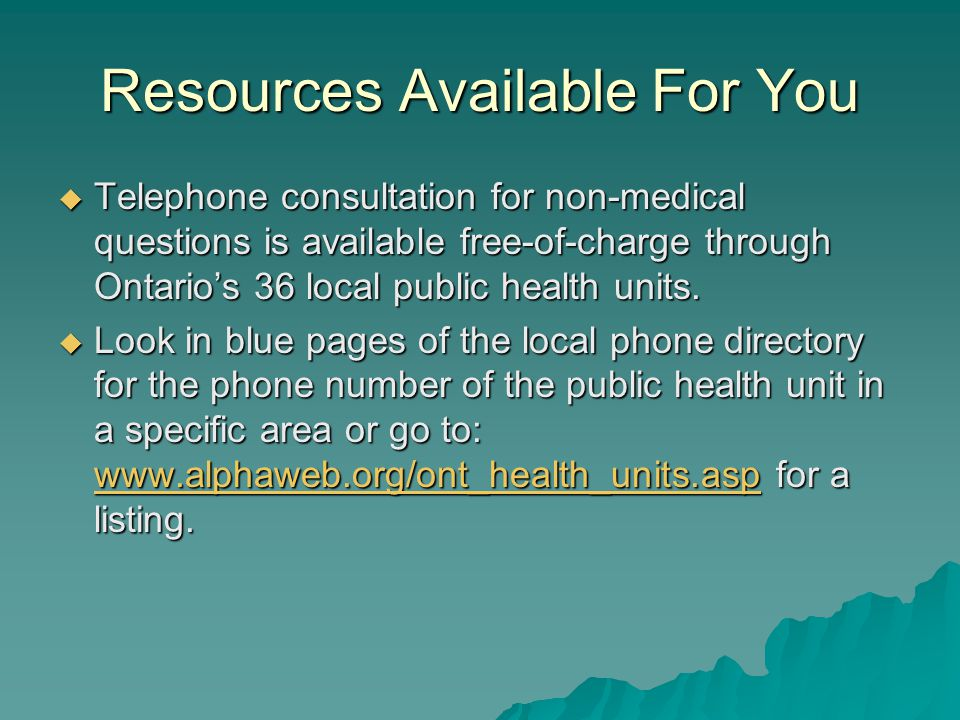 Resources Available For You  Telephone consultation for non-medical questions is available free-of-charge through Ontario's 36 local public health units.