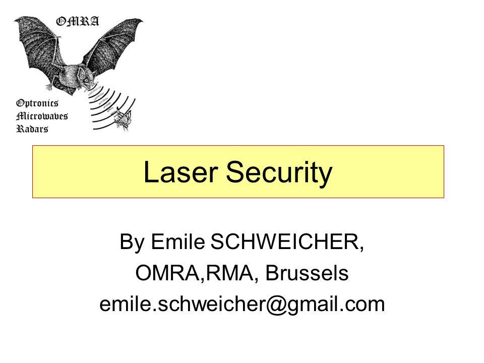 Laser Security By Emile SCHWEICHER, OMRA,RMA, Brussels emile.schweicher@gmail.com