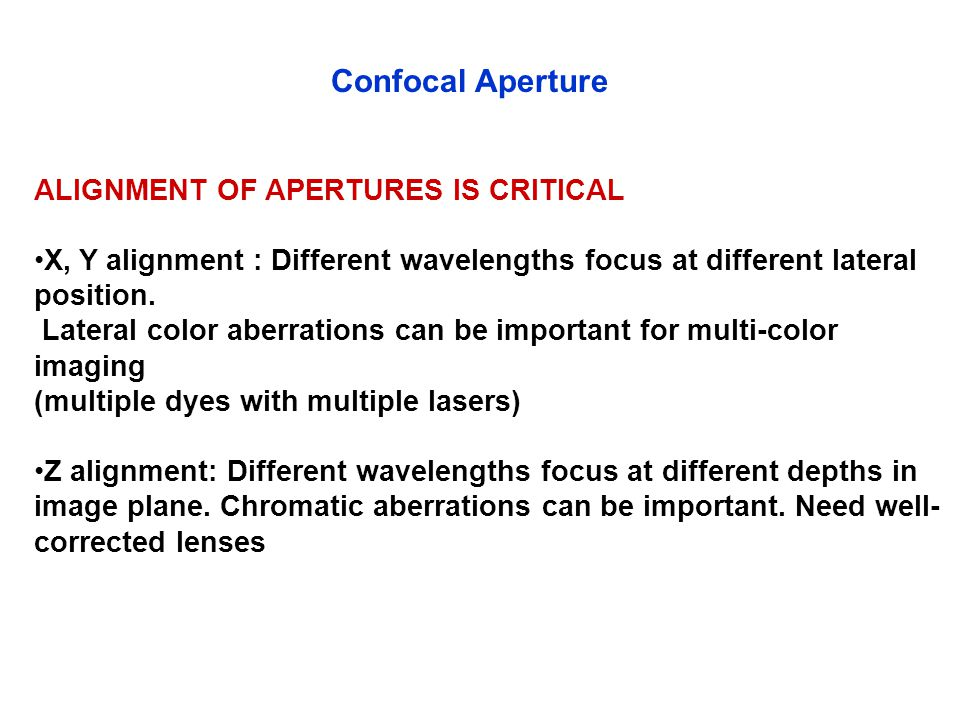 Confocal Aperture ALIGNMENT OF APERTURES IS CRITICAL X, Y alignment : Different wavelengths focus at different lateral position.