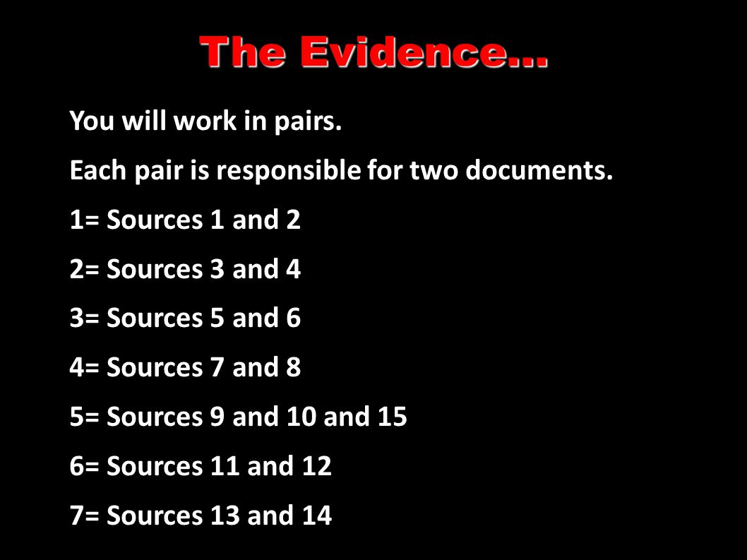 The Evidence... You will work in pairs. Each pair is responsible for two documents.