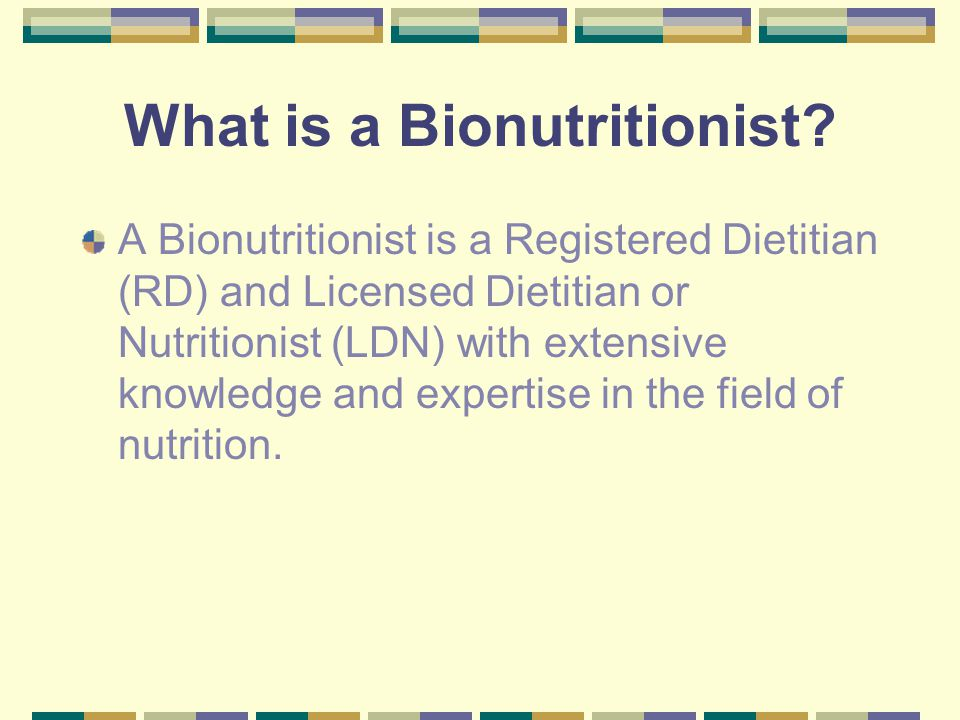 What is a Bionutritionist? A Bionutritionist is a Registered Dietitian (RD) and Licensed Dietitian or Nutritionist (LDN) with extensive knowledge and