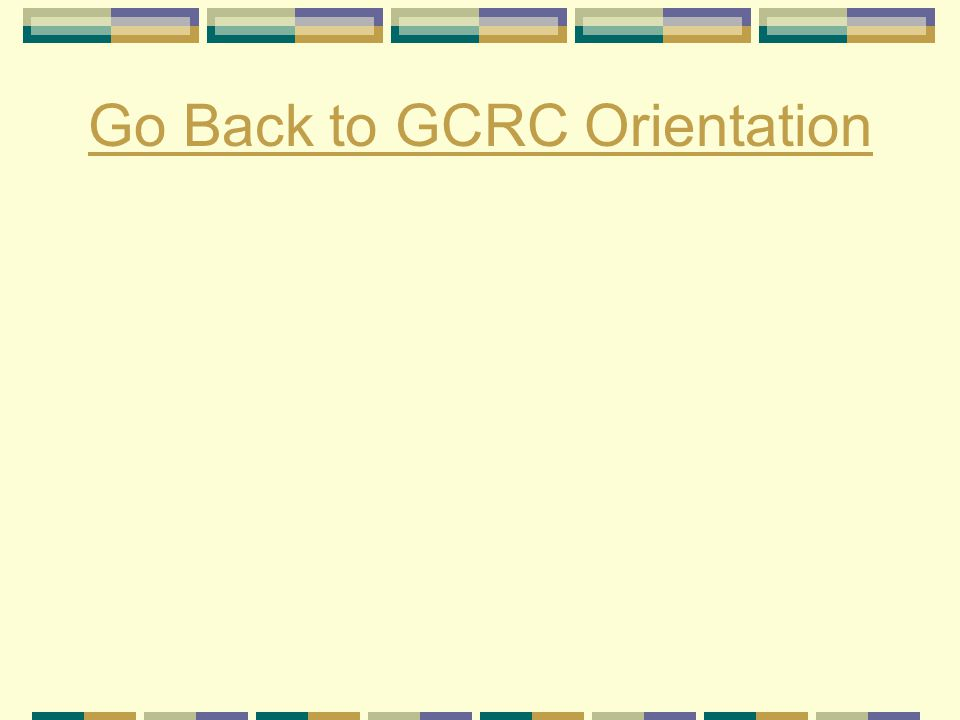 Go Back to GCRC Orientation