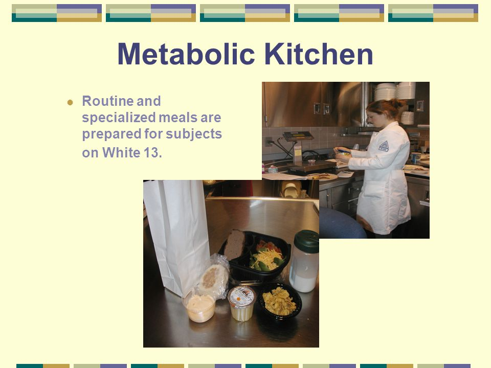 Metabolic Kitchen Routine and specialized meals are prepared for subjects on White 13.