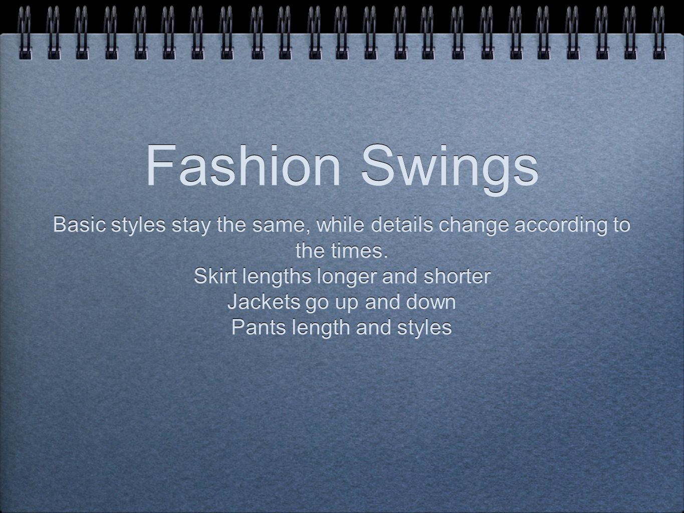 Fashion Swings Basic styles stay the same, while details change according to the times.