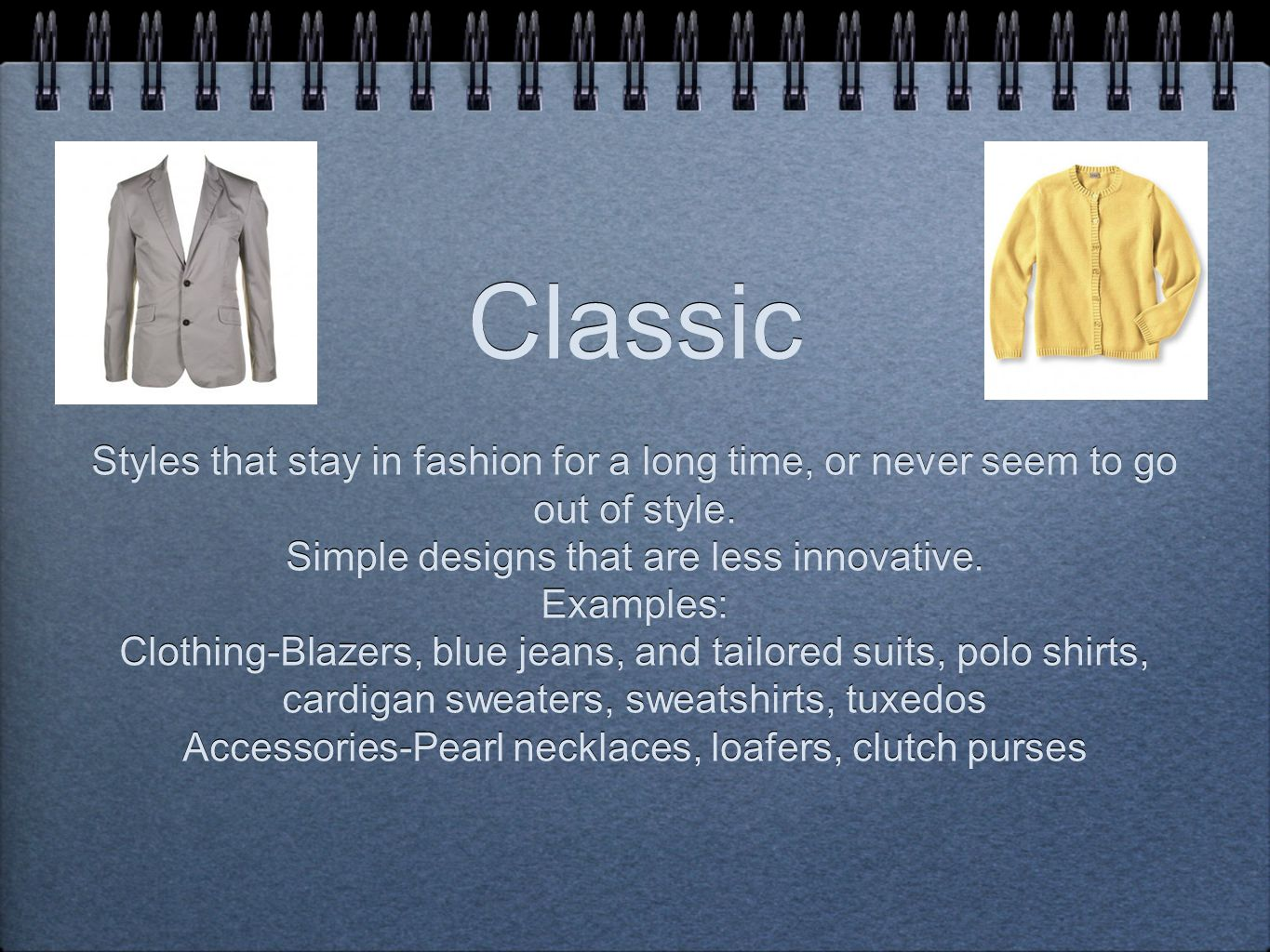 Classic Styles that stay in fashion for a long time, or never seem to go out of style.