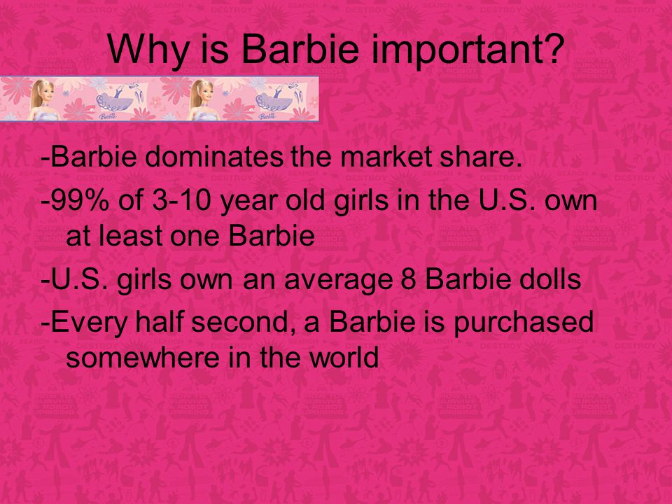 Why is Barbie important. -Barbie dominates the market share.