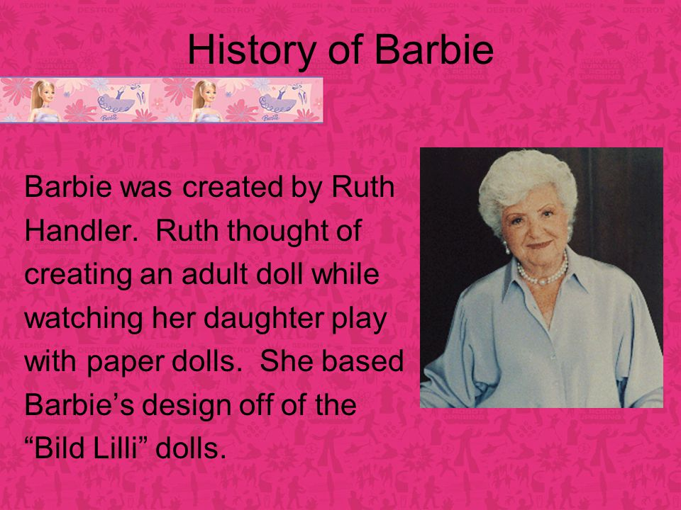 Barbie was created by Ruth Handler.