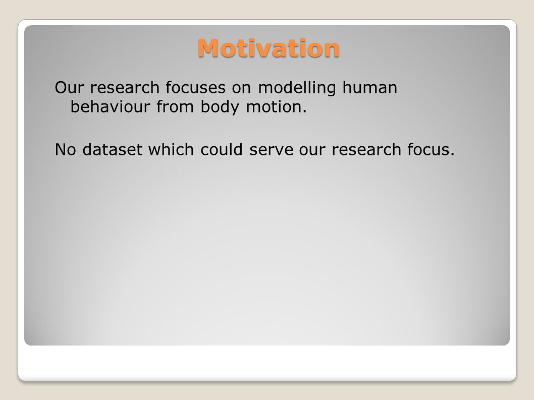 Motivation Our research focuses on modelling human behaviour from body motion.